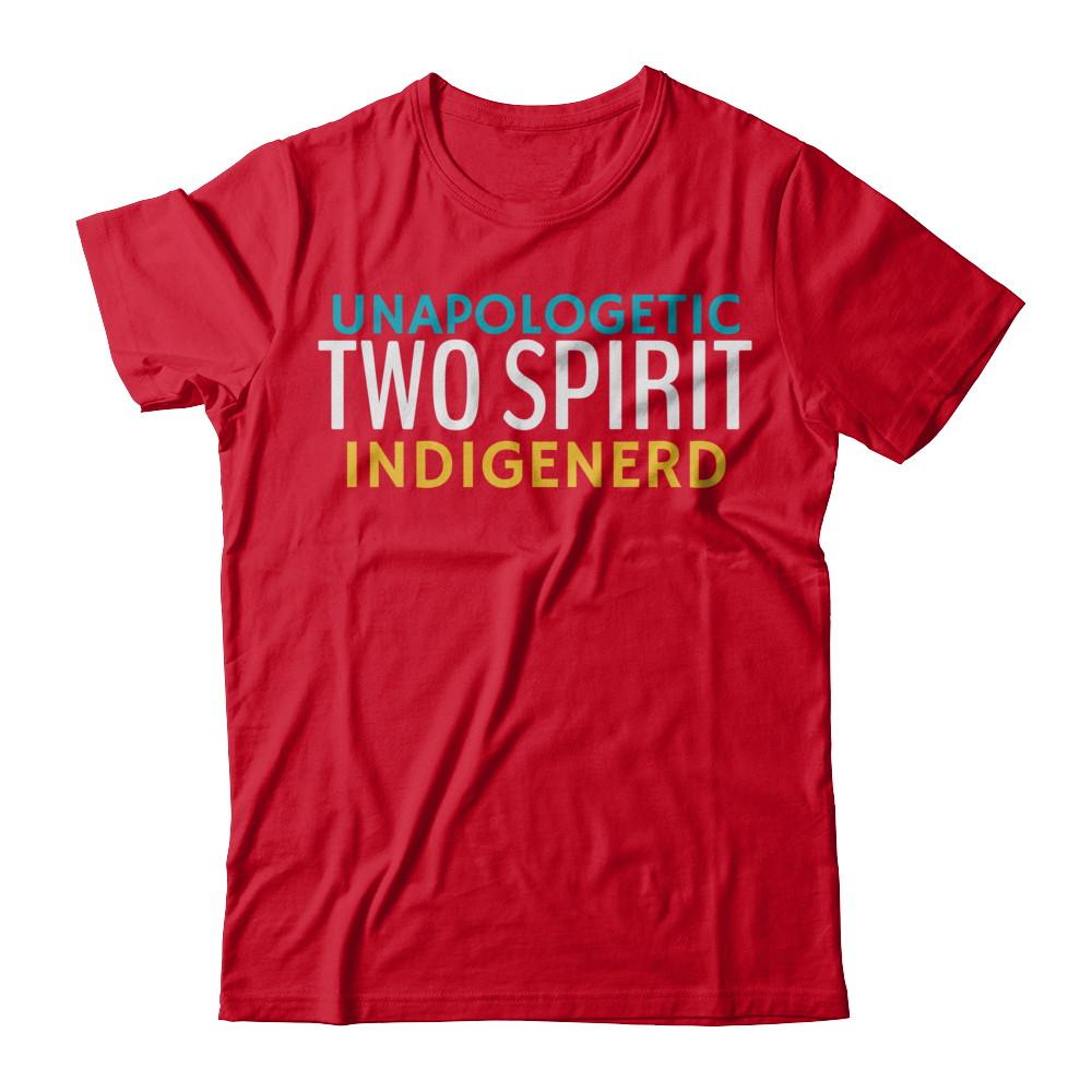 UNAPOLOGETIC TWO SPIRIT  INDIGENERD - UNISEX TEE