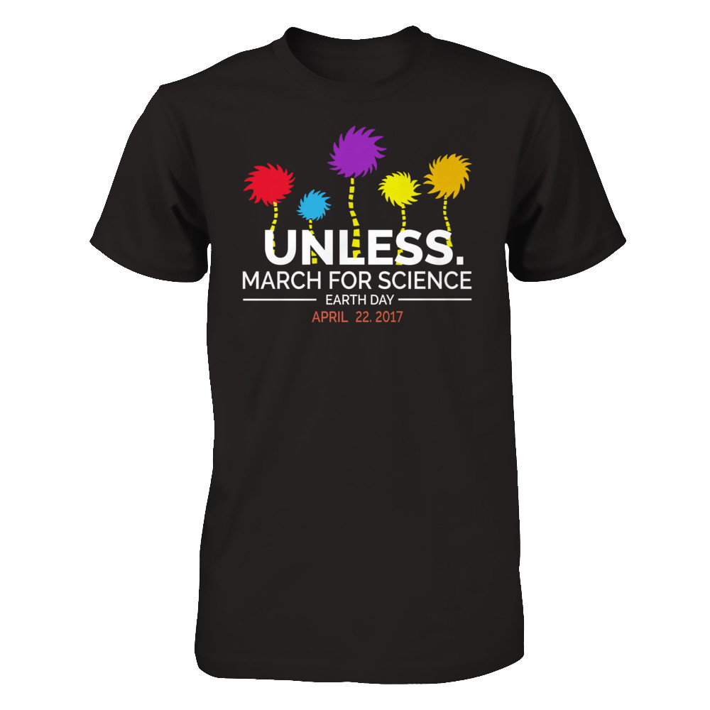 Unless March for Science Earth Day Shirt