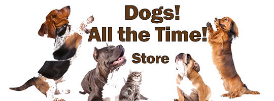 Dogs!  All The Time! Store