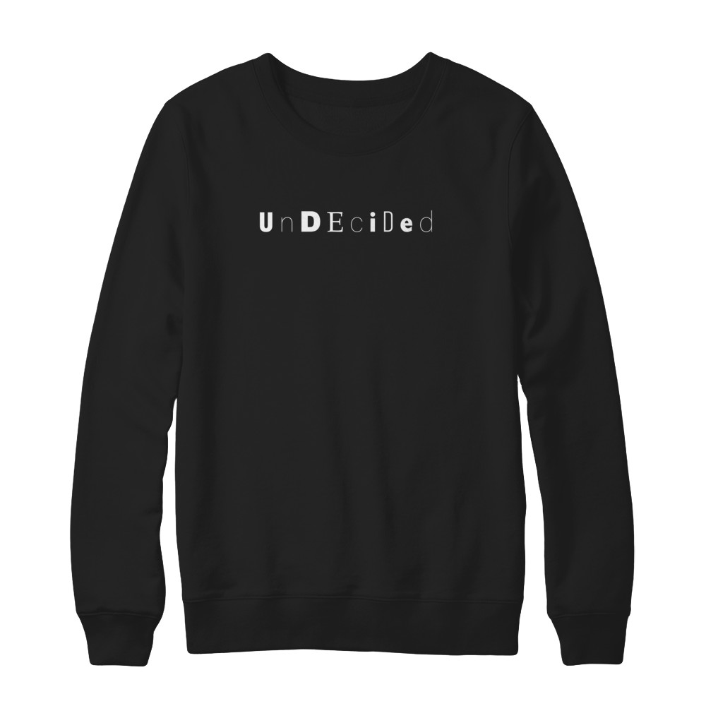 undecided sweatshirt