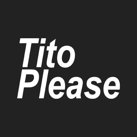 Tito Please