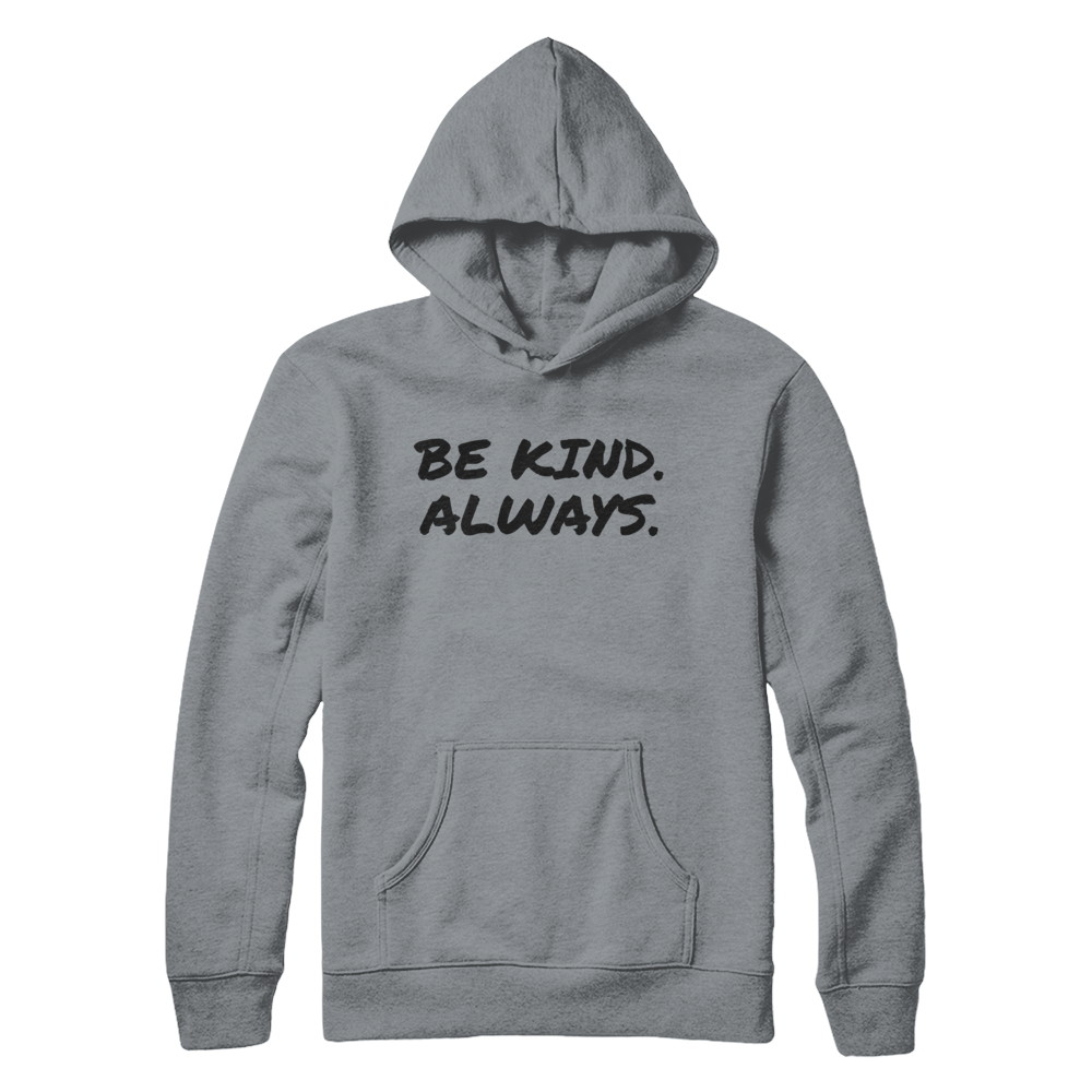Be Kind. Always. by D.O.P.E. Sweatshirts