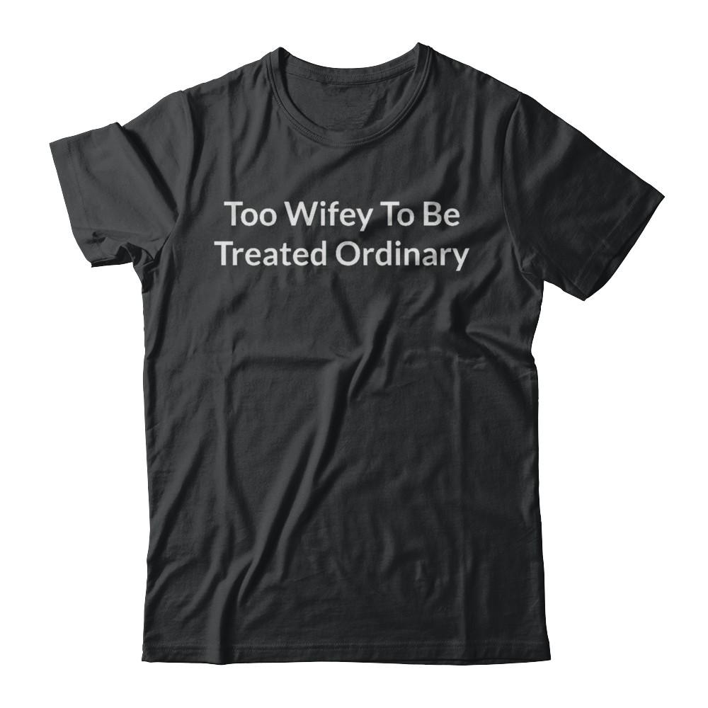 Too Wifey To Be Treated Ordinary Black Tee
