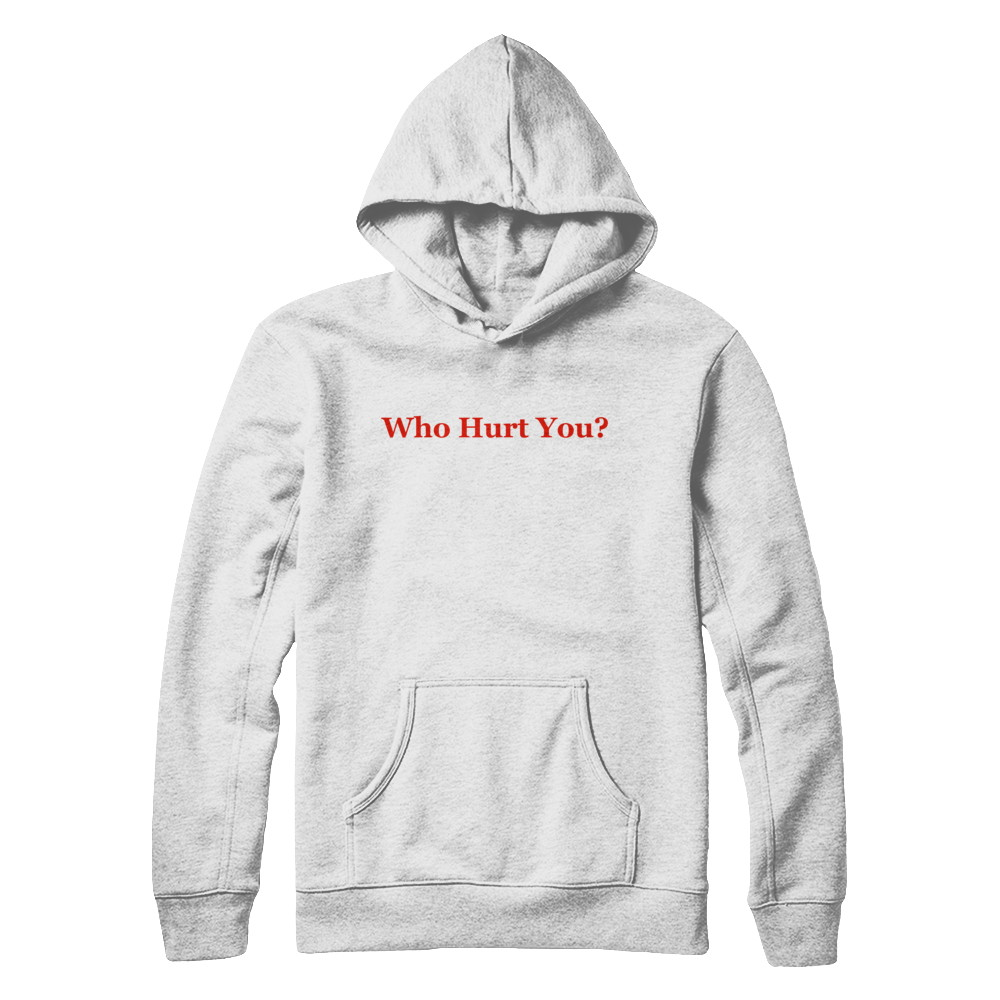 Who Hurt You Limited Edition Hoodie