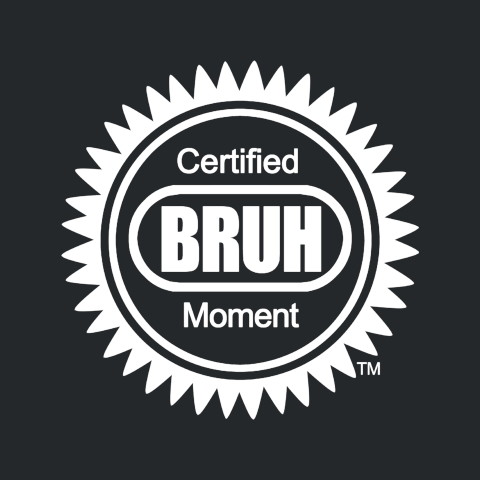 Certified BRUH MOMENT Apparel