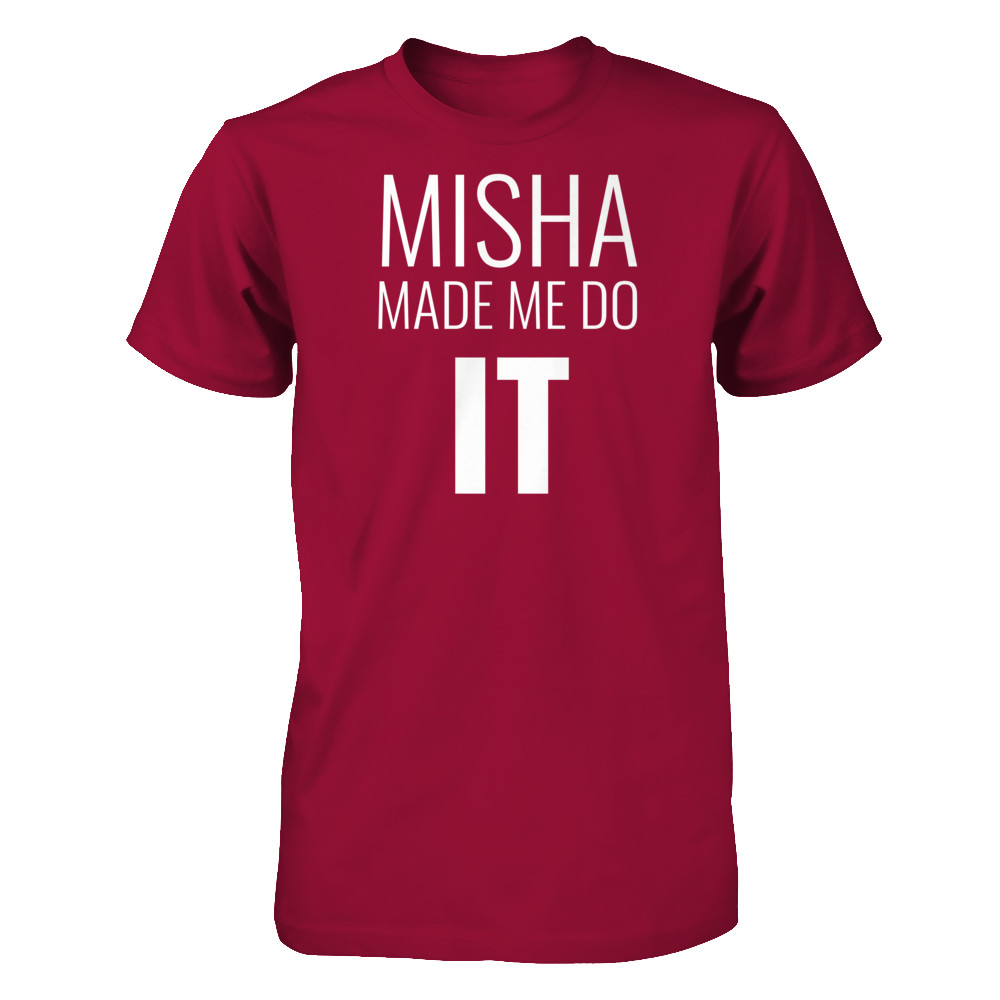 Misha made me do it
