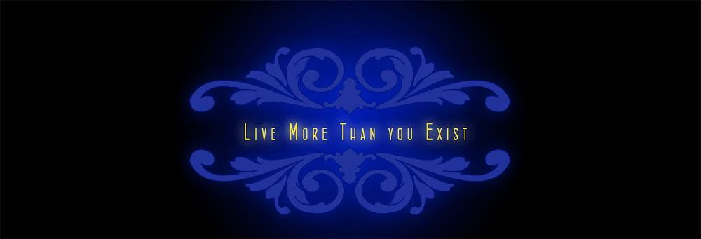 Live More Than You Exist Store