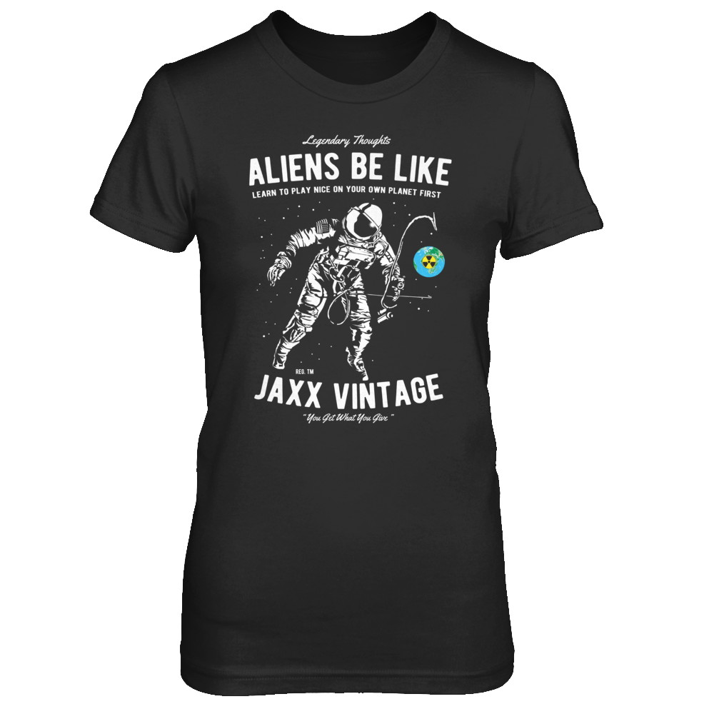 Women's T-Shirt - Aliens Be Like - Bro Discount