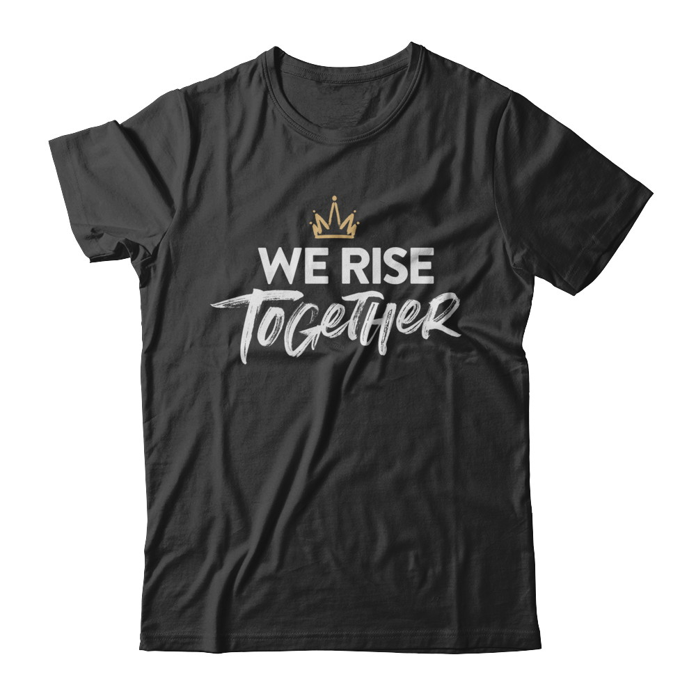 WE RISE TOGETHER – CLASSIC BLK
