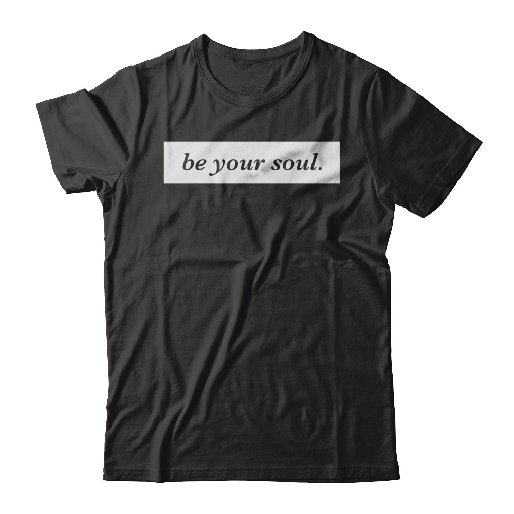 Be your Soul T-shirt