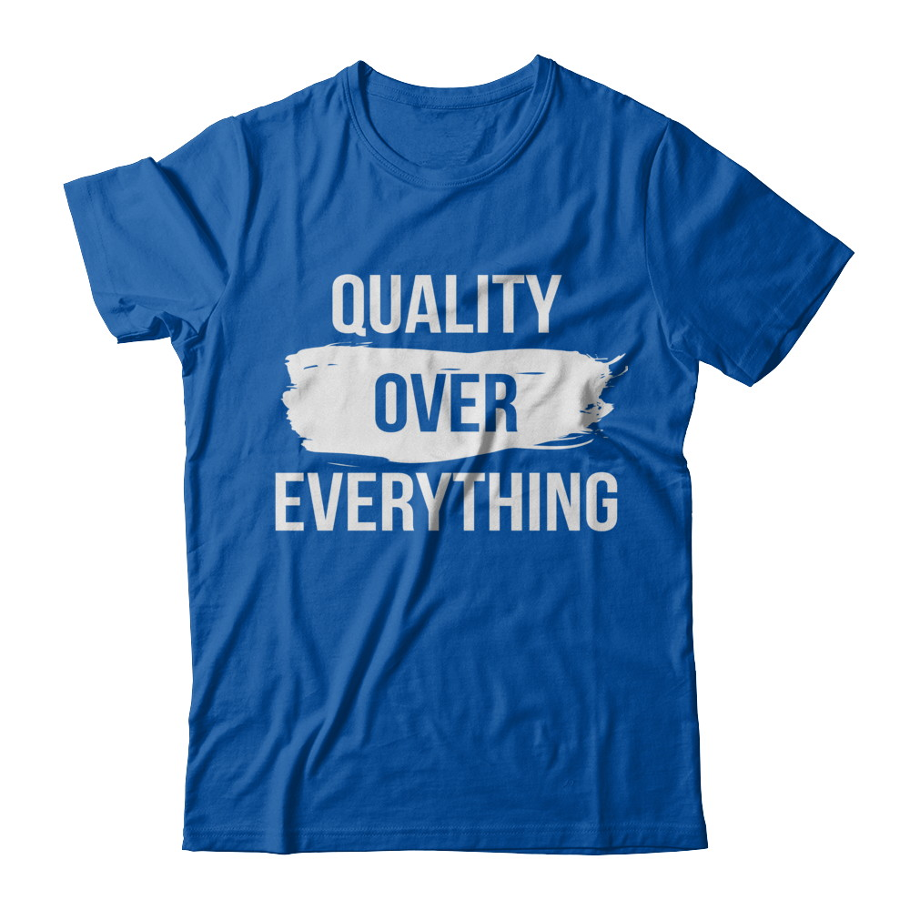 Quality Over Everything Shirt