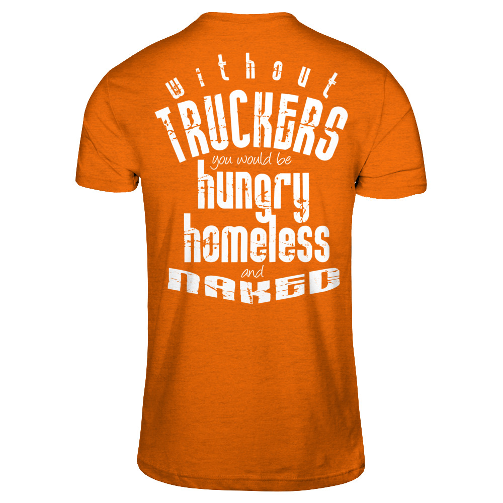 Without Truckers You Would Be...