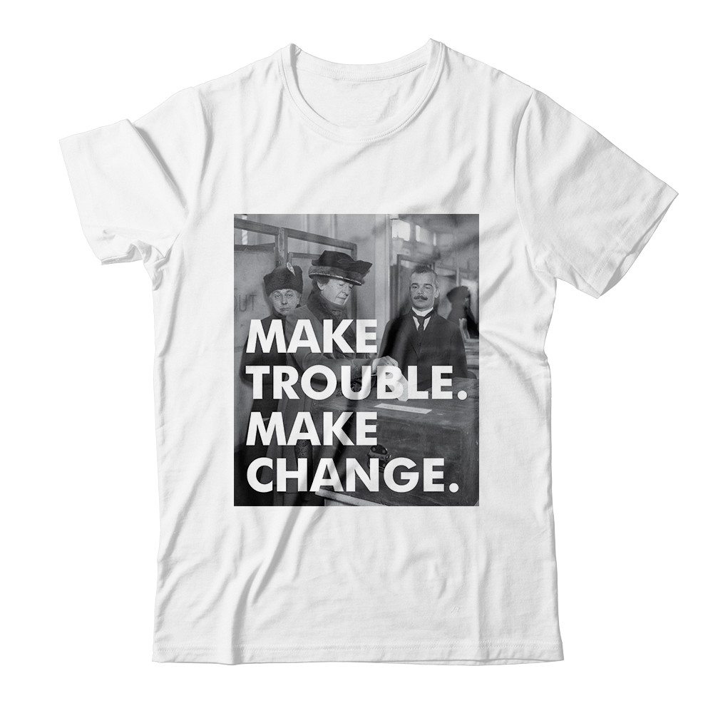 "Women's History Month ""Make Trouble"" Apparel"