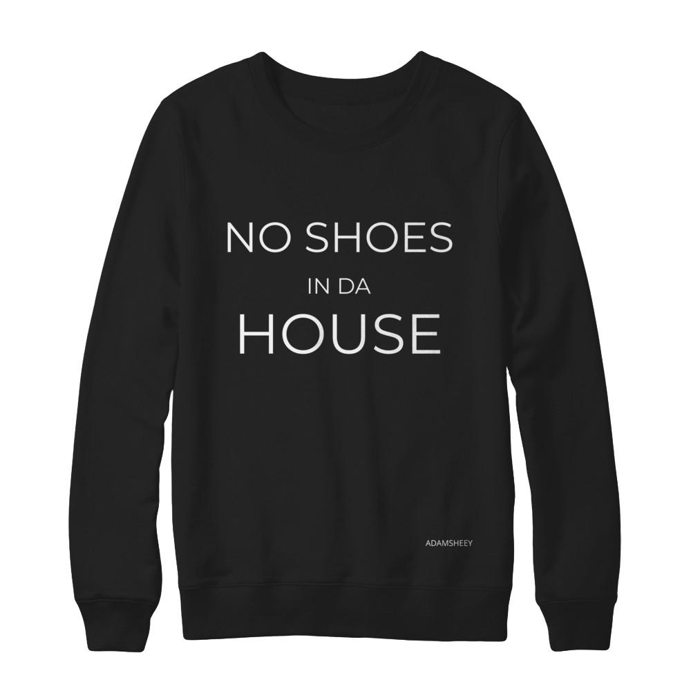 NO SHOES IN DA HOUSE Crewneck