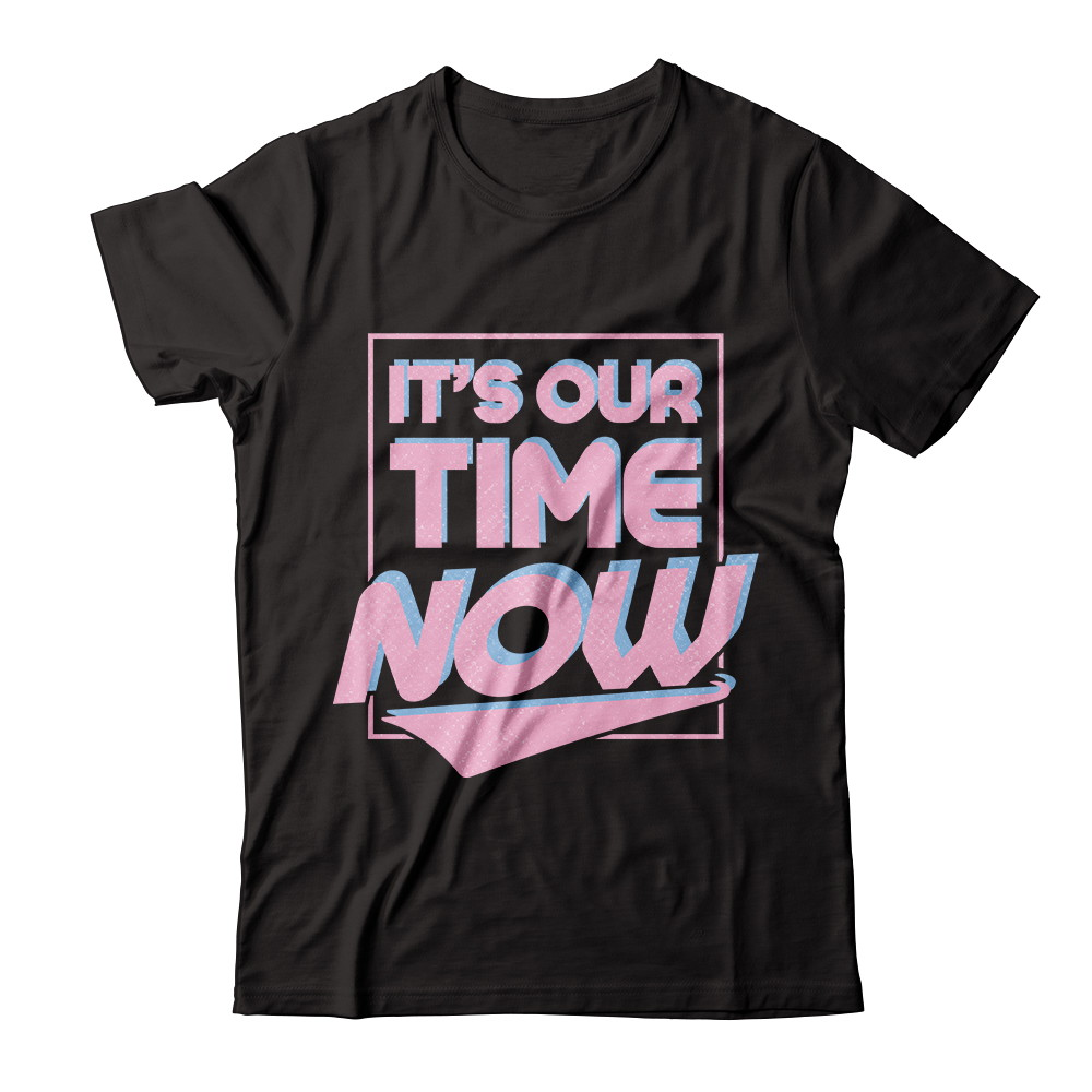 "Women's History Month ""It's Our Time Now"" Tee"